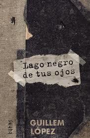 Lago negro de tus ojos, de Guillem López