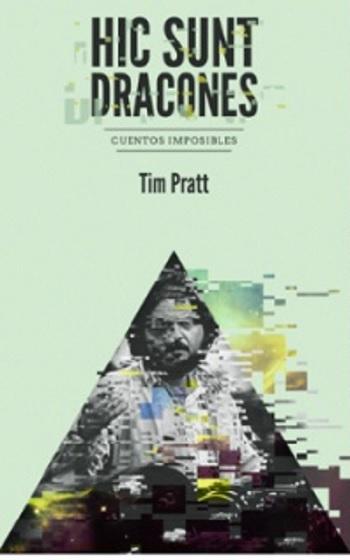Hic Sunt Dracones, de Tim Pratt (Fata Libelli, 2013)