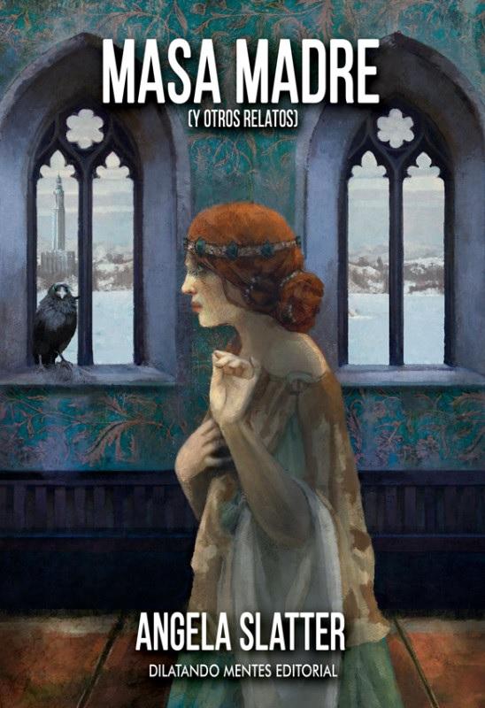 Masa madre (y otros relatos), de Ángela Slatter